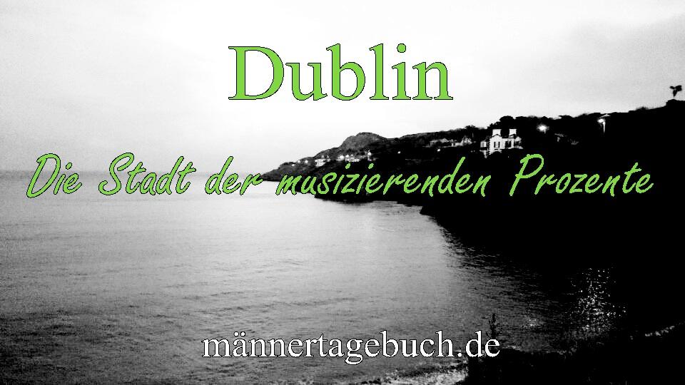 Dublin-Die Stadt der musizierenden Prozente