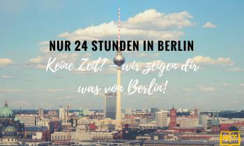 Nur 24 Stunden in Berlin – Was muss ich sehen?