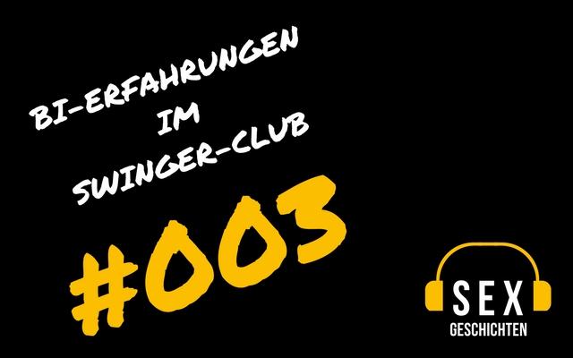 003 | Sexgeschichten – Erste Bi-Erfahrungen im Swingerclub