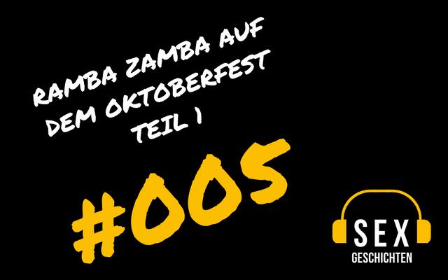 005 | Sexgeschichten – Ramba Zamba auf dem Oktoberfest Teil 1