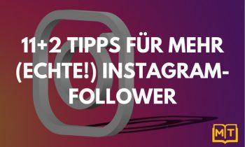 11+2 Tipps für mehr (ECHTE!) Instagram-Follower
